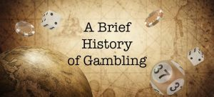 A Brief Overview of the History of Gambling